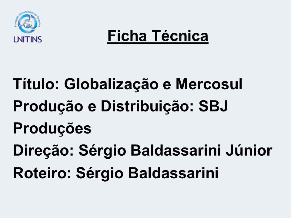 Ficha Técnica Título: Globalização e Mercosul Produção e Distribuição: SBJ Produções.