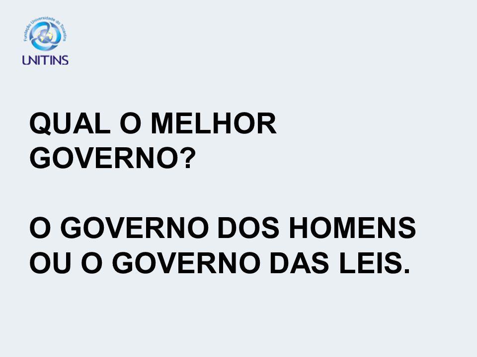 QUAL O MELHOR GOVERNO O GOVERNO DOS HOMENS OU O GOVERNO DAS LEIS.