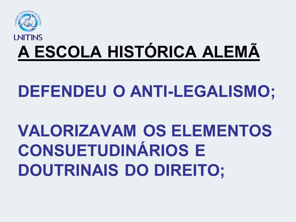 A ESCOLA HISTÓRICA ALEMÃ DEFENDEU O ANTI-LEGALISMO; VALORIZAVAM OS ELEMENTOS CONSUETUDINÁRIOS E DOUTRINAIS DO DIREITO;
