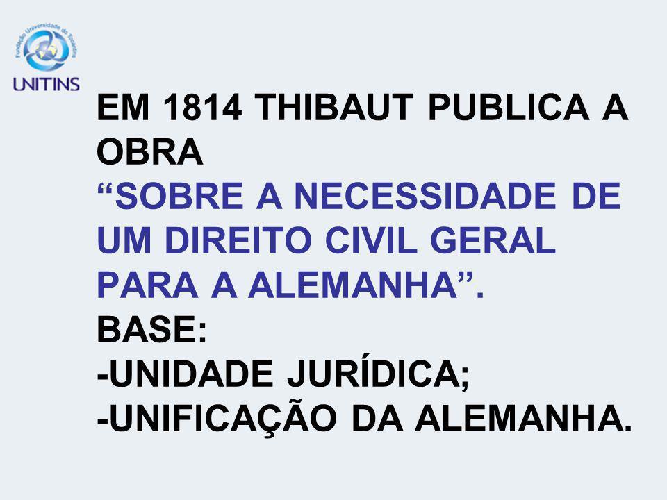 EM 1814 THIBAUT PUBLICA A OBRA SOBRE A NECESSIDADE DE UM DIREITO CIVIL GERAL PARA A ALEMANHA .