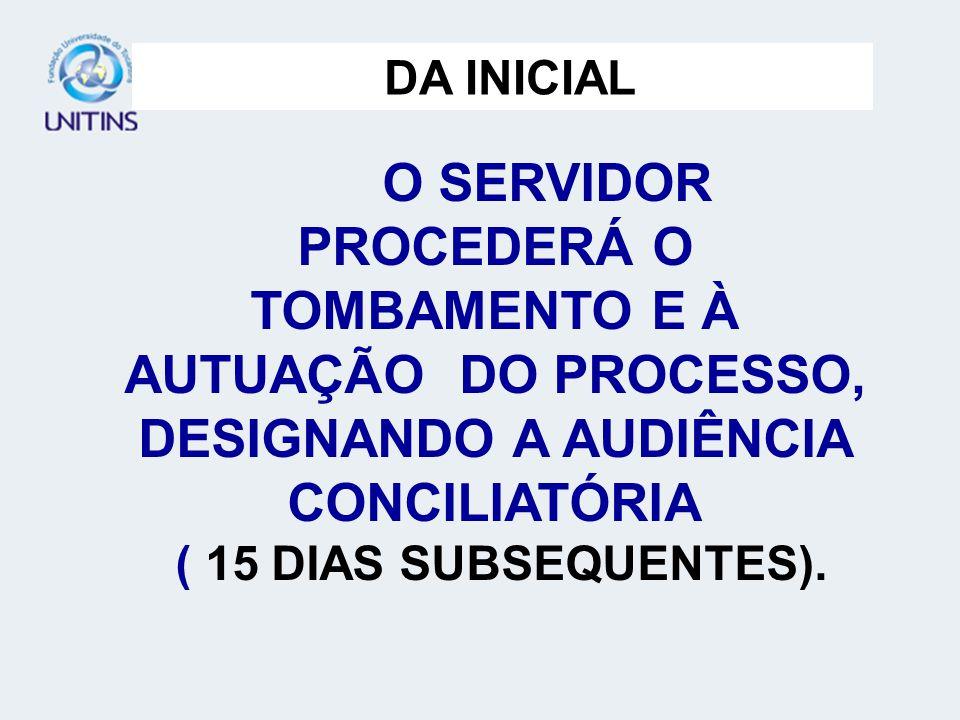 DA INICIAL D. O SERVIDOR PROCEDERÁ O TOMBAMENTO E À AUTUAÇÃO DO PROCESSO, DESIGNANDO A AUDIÊNCIA CONCILIATÓRIA.