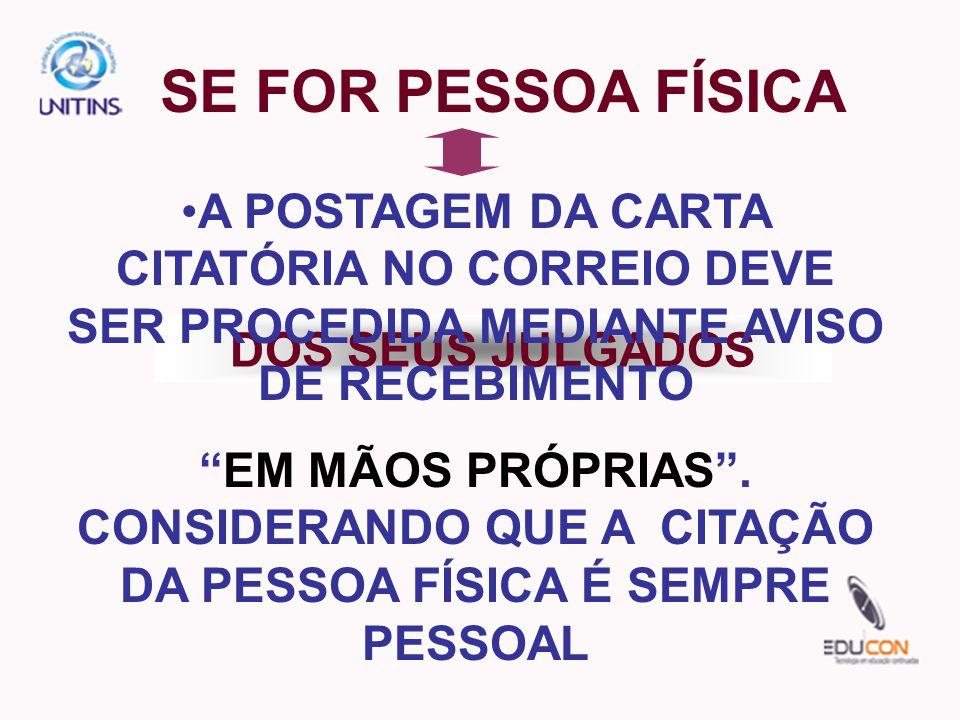 SE FOR PESSOA FÍSICA A POSTAGEM DA CARTA CITATÓRIA NO CORREIO DEVE SER PROCEDIDA MEDIANTE AVISO DE RECEBIMENTO.