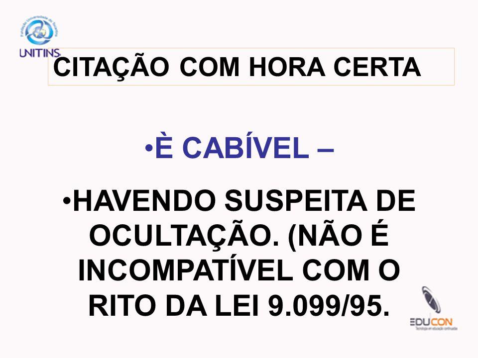 CITAÇÃO COM HORA CERTA È CABÍVEL – HAVENDO SUSPEITA DE OCULTAÇÃO.