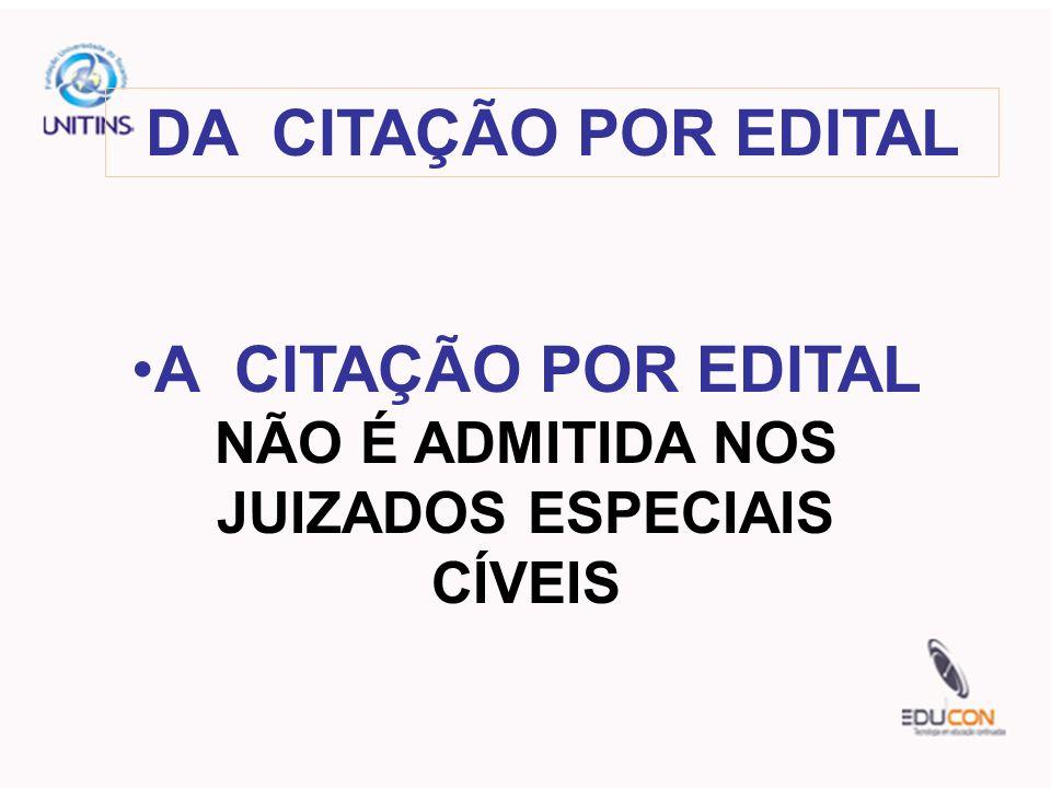 A CITAÇÃO POR EDITAL NÃO É ADMITIDA NOS JUIZADOS ESPECIAIS CÍVEIS