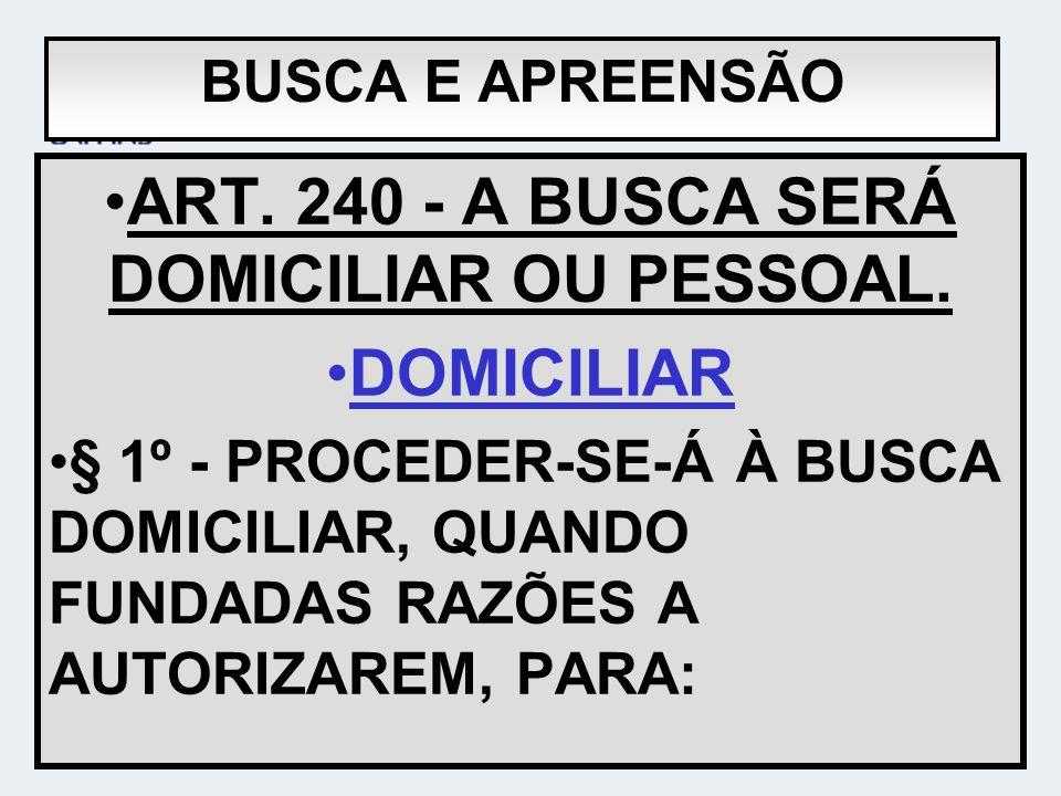 ART. 240 - A BUSCA SERÁ DOMICILIAR OU PESSOAL.