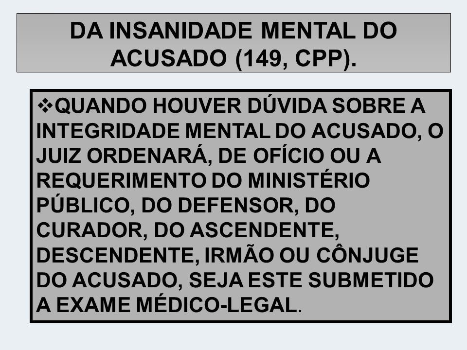 DA INSANIDADE MENTAL DO ACUSADO (149, CPP).
