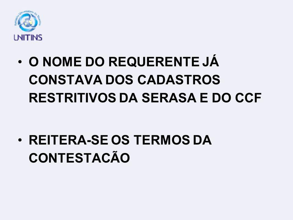 O NOME DO REQUERENTE JÁ CONSTAVA DOS CADASTROS RESTRITIVOS DA SERASA E DO CCF
