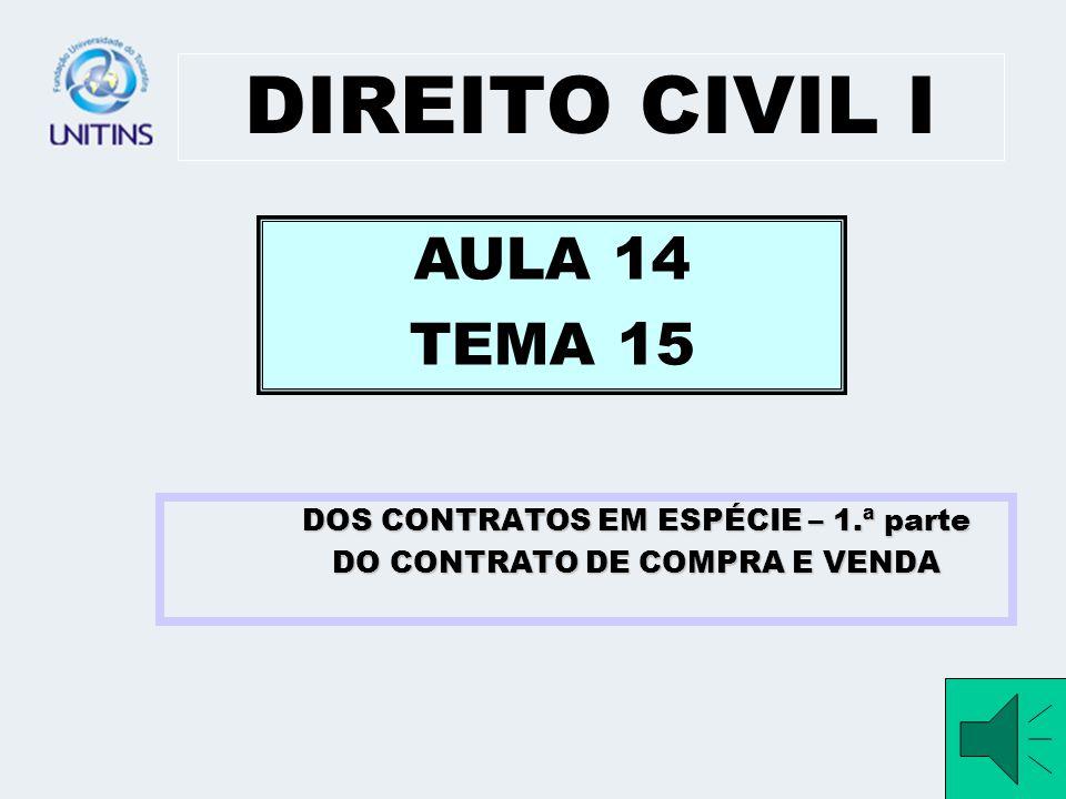 DIREITO CIVIL I AULA 14 TEMA 15 DOS CONTRATOS EM ESPÉCIE – 1.ª parte