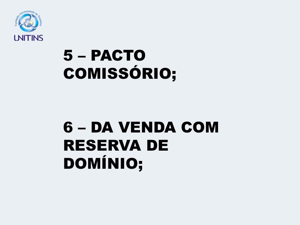 5 – PACTO COMISSÓRIO; 6 – DA VENDA COM RESERVA DE DOMÍNIO;