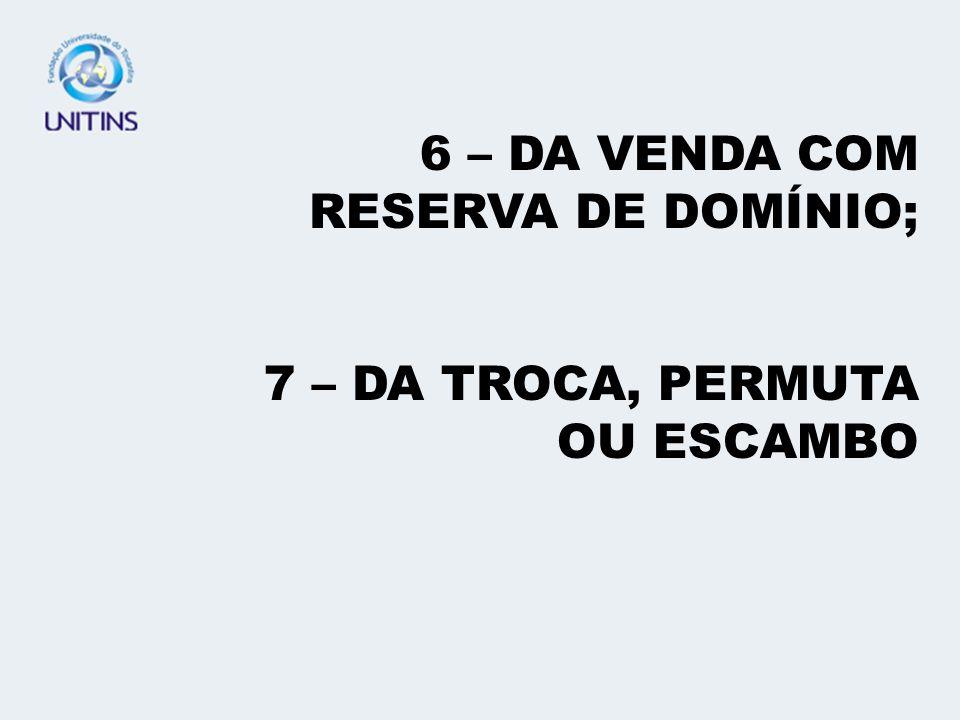 6 – DA VENDA COM RESERVA DE DOMÍNIO;