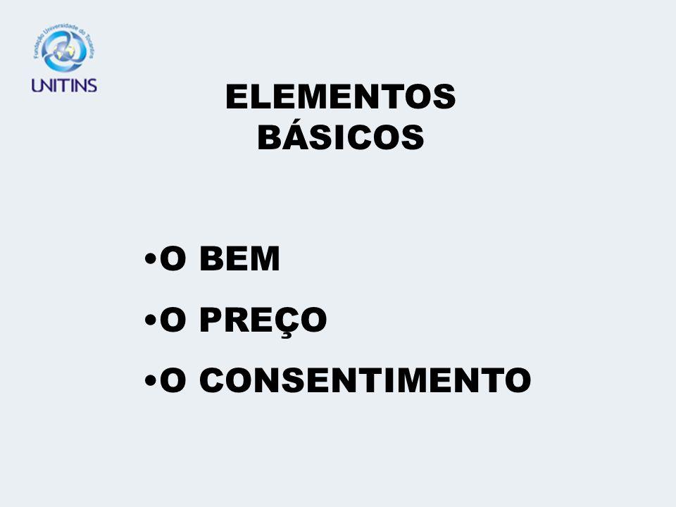 ELEMENTOS BÁSICOS O BEM O PREÇO O CONSENTIMENTO