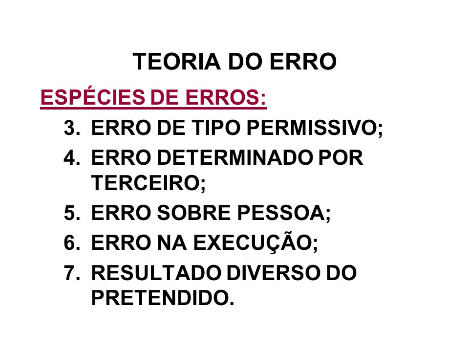 TEORIA DO ERRO ESPÉCIES DE ERROS: ERRO DE TIPO PERMISSIVO;