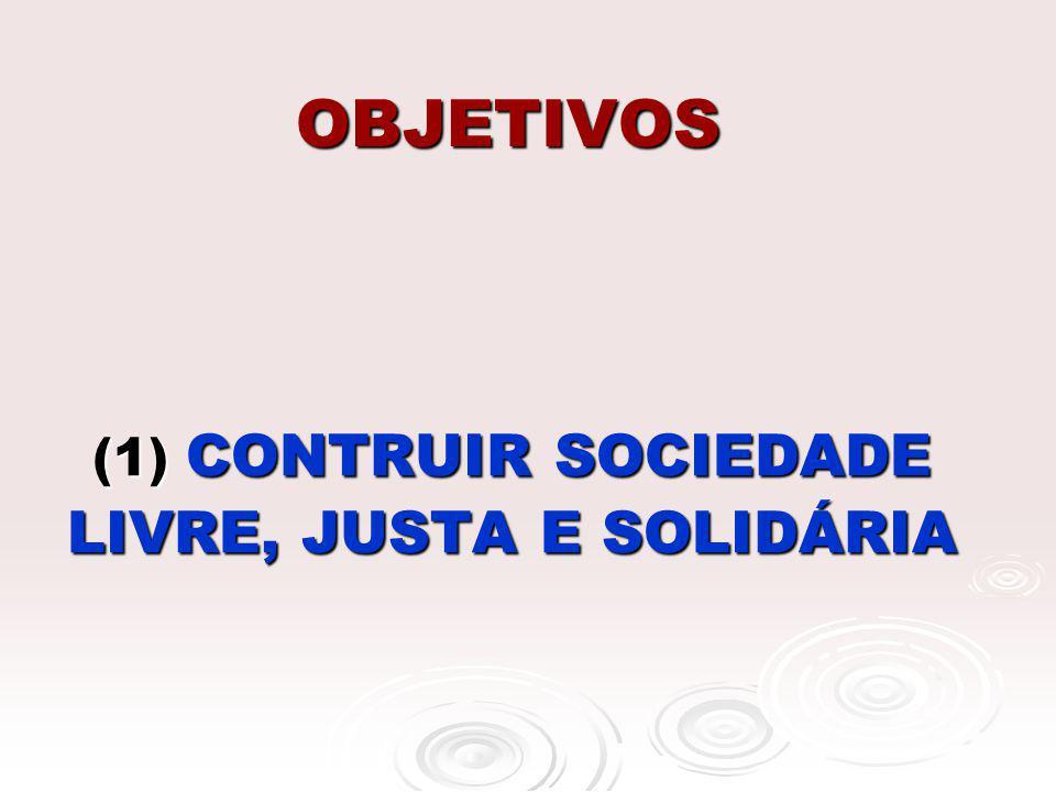 (1) CONTRUIR SOCIEDADE LIVRE, JUSTA E SOLIDÁRIA