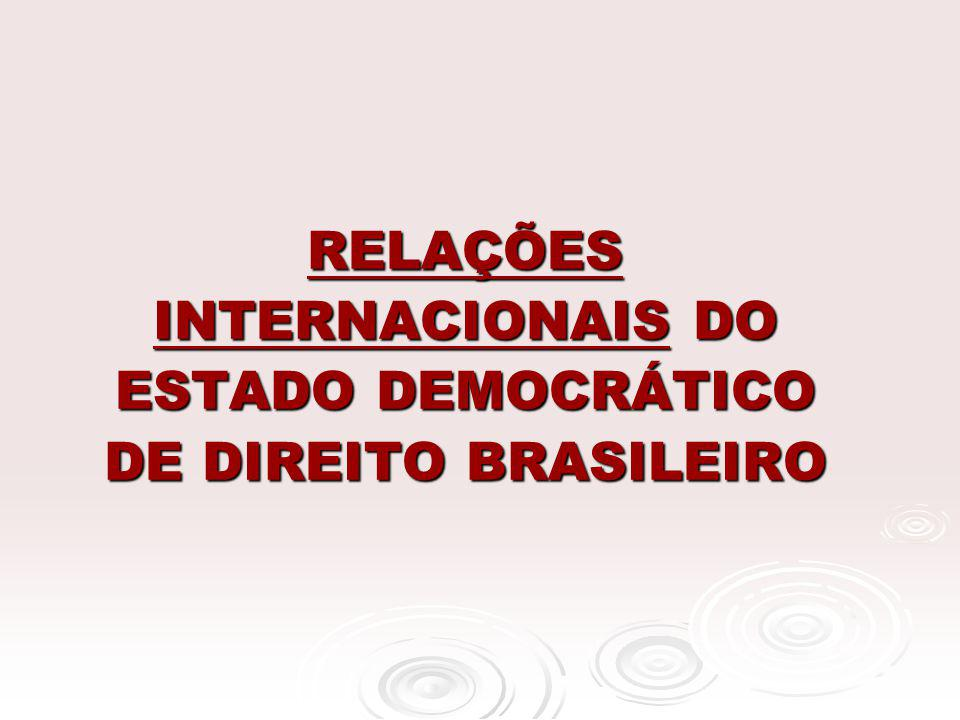 RELAÇÕES INTERNACIONAIS DO ESTADO DEMOCRÁTICO DE DIREITO BRASILEIRO