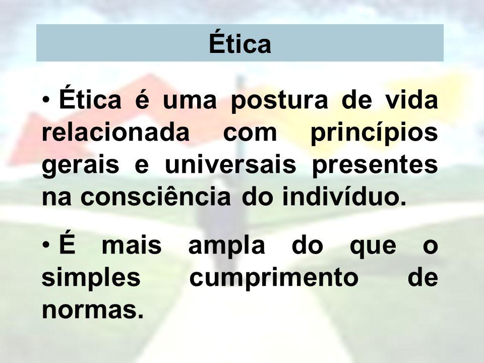 Ética Ética é uma postura de vida relacionada com princípios gerais e universais presentes na consciência do indivíduo.