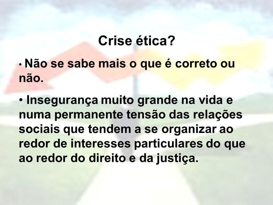 Crise ética Não se sabe mais o que é correto ou não.