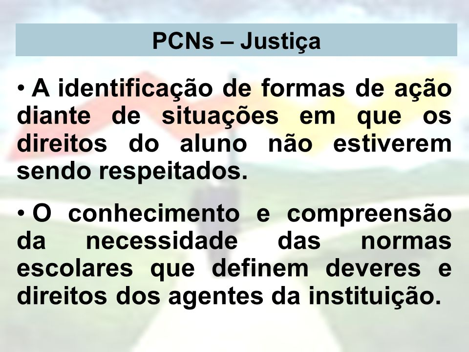PCNs – Justiça A identificação de formas de ação diante de situações em que os direitos do aluno não estiverem sendo respeitados.