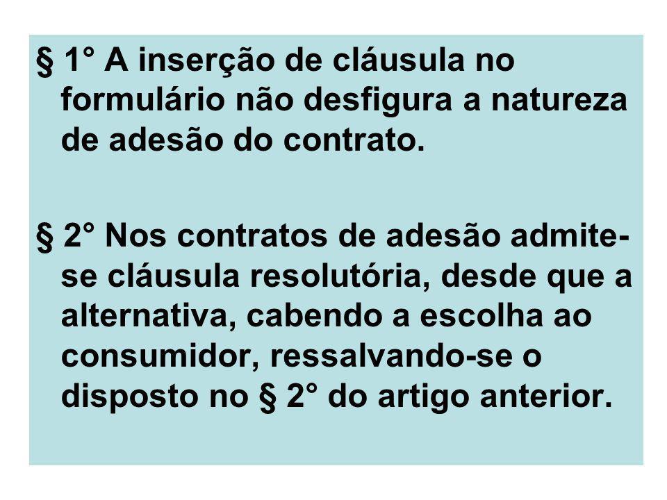 § 1° A inserção de cláusula no formulário não desfigura a natureza de adesão do contrato.