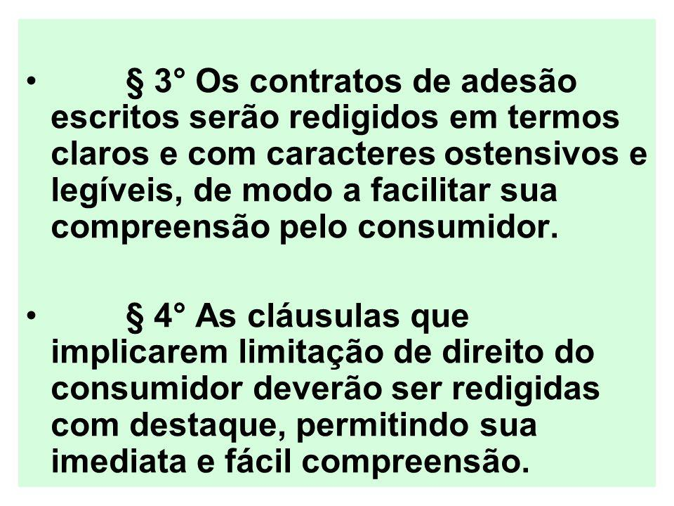 § 3° Os contratos de adesão escritos serão redigidos em termos claros e com caracteres ostensivos e legíveis, de modo a facilitar sua compreensão pelo consumidor.