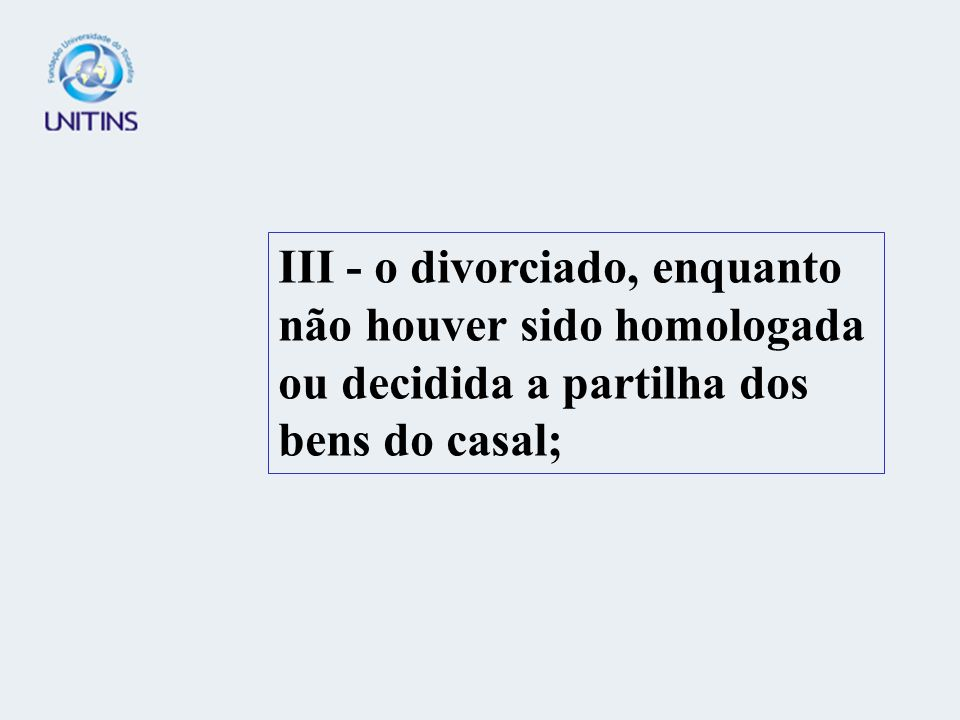 III - o divorciado, enquanto não houver sido homologada ou decidida a partilha dos bens do casal;