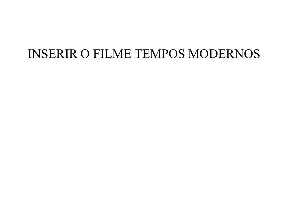 INSERIR O FILME TEMPOS MODERNOS