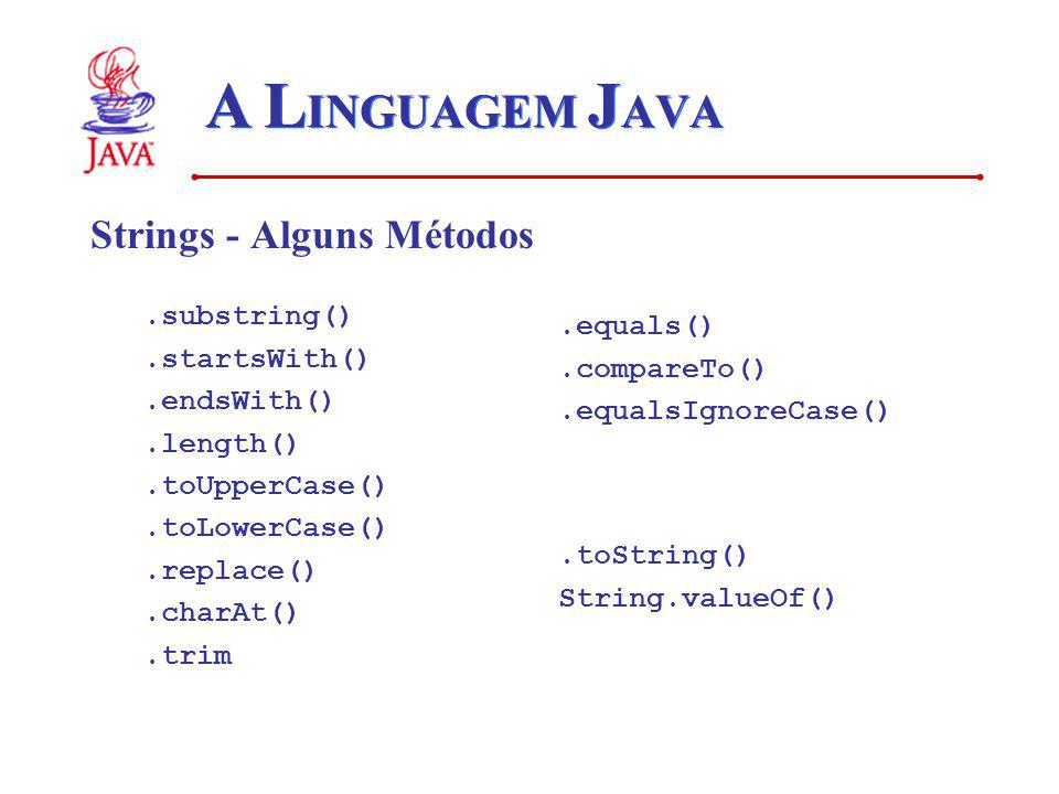 A LINGUAGEM JAVA Strings - Alguns Métodos .substring() .equals()