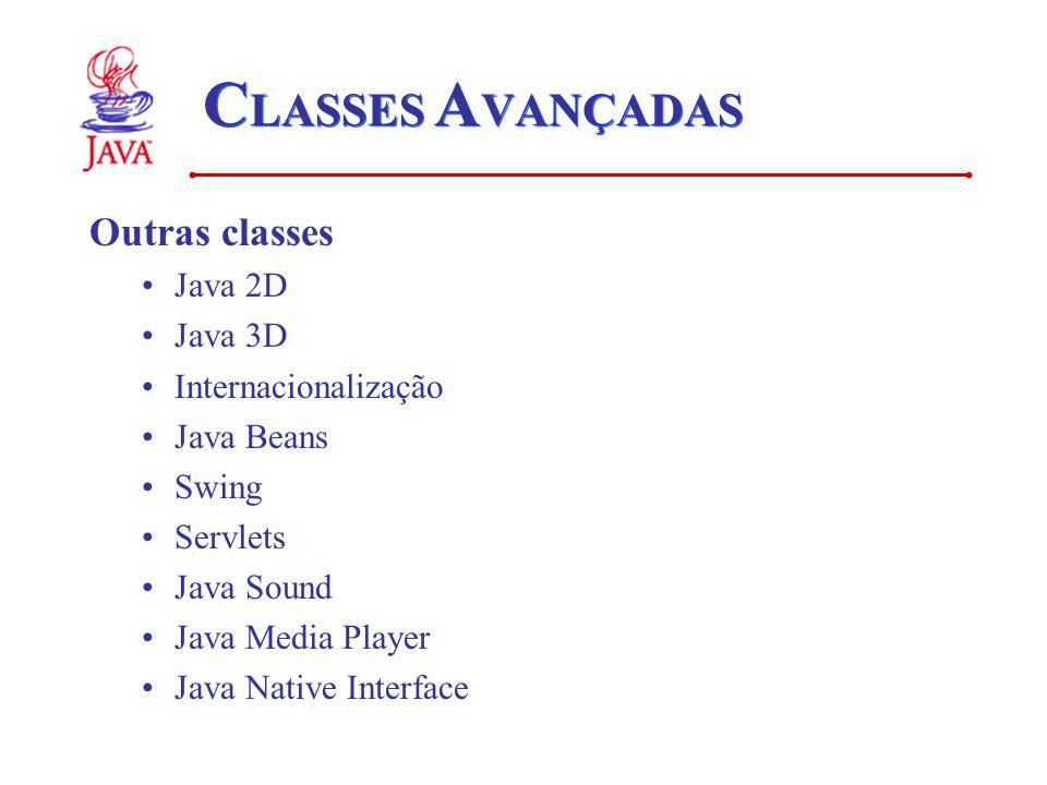 CLASSES AVANÇADAS Outras classes Java 2D Java 3D Internacionalização