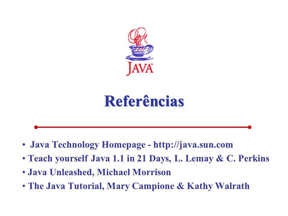 Referências Java Technology Homepage - http://java.sun.com