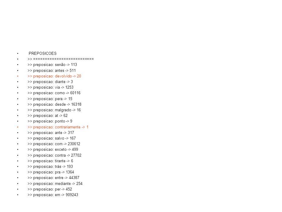 PREPOSICOES >> ========================== >> preposicao: senão -> 113. >> preposicao: antes -> 511.