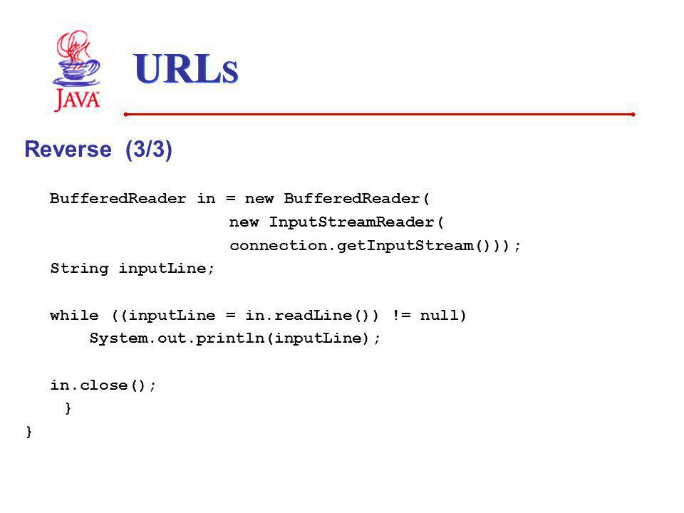 URLS Reverse (3/3) BufferedReader in = new BufferedReader(