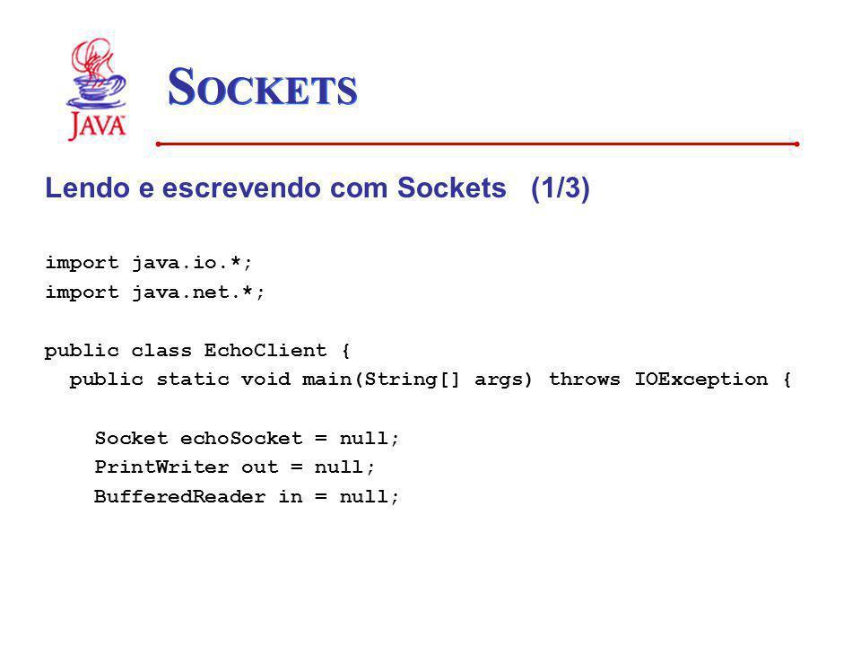 SOCKETS Lendo e escrevendo com Sockets (1/3) import java.io.*;