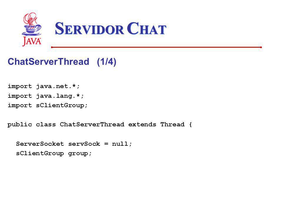 SERVIDOR CHAT ChatServerThread (1/4) import java.net.*;