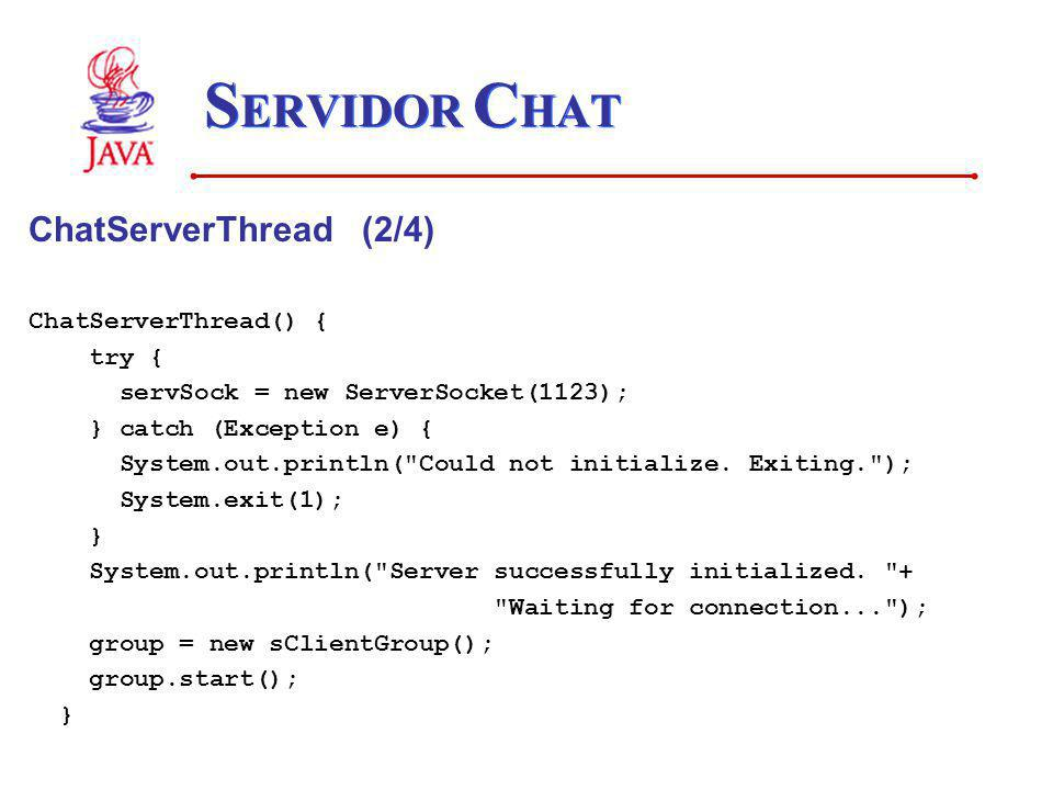 SERVIDOR CHAT ChatServerThread (2/4) ChatServerThread() { try {