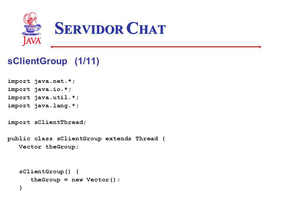 SERVIDOR CHAT sClientGroup (1/11) import java.net.*; import java.io.*;