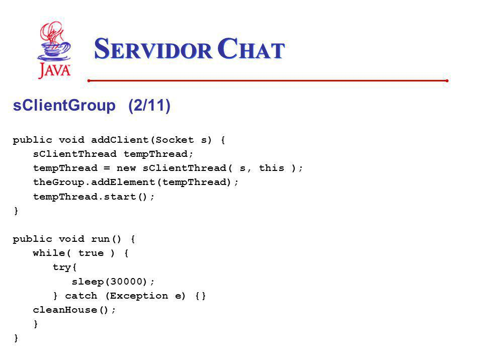 SERVIDOR CHAT sClientGroup (2/11) public void addClient(Socket s) {