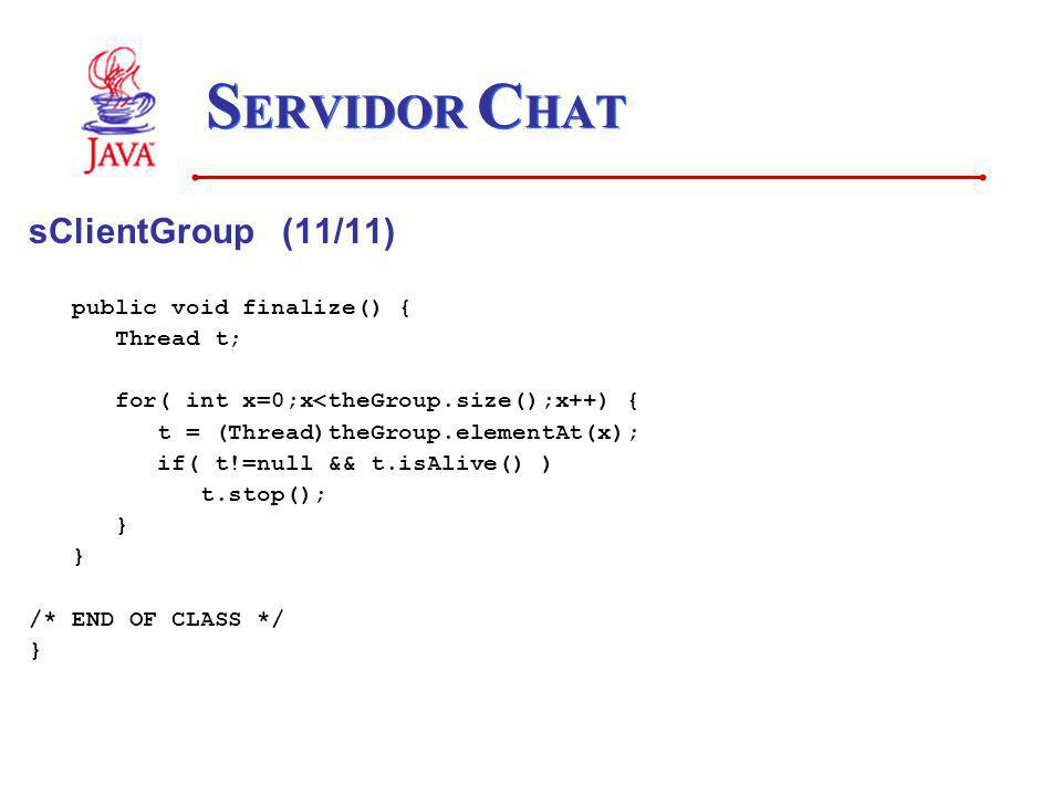 SERVIDOR CHAT sClientGroup (11/11) public void finalize() { Thread t;