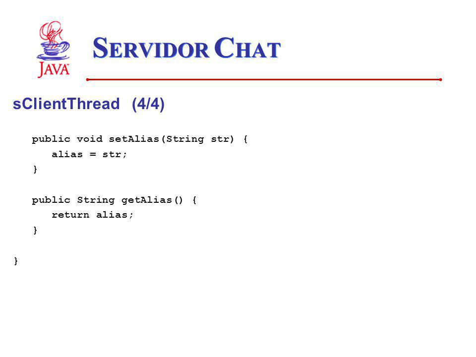 SERVIDOR CHAT sClientThread (4/4) public void setAlias(String str) {