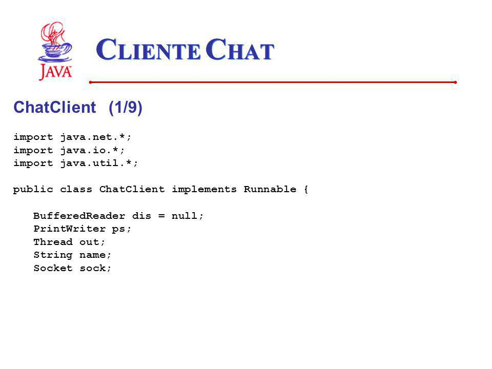 CLIENTE CHAT ChatClient (1/9) import java.net.*; import java.io.*;