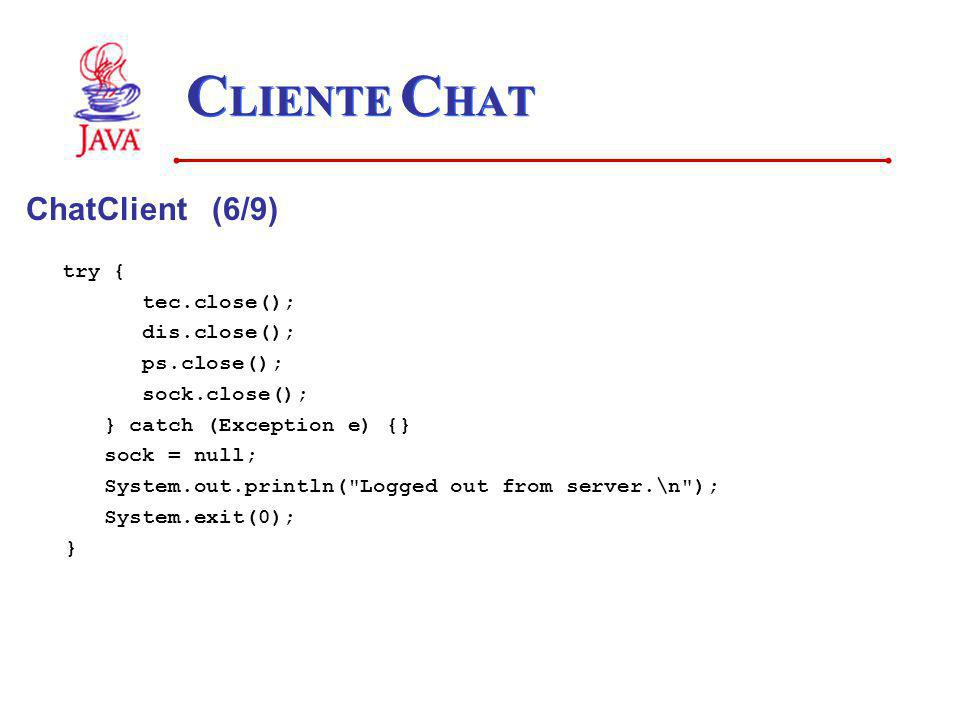 CLIENTE CHAT ChatClient (6/9) try { tec.close(); dis.close();