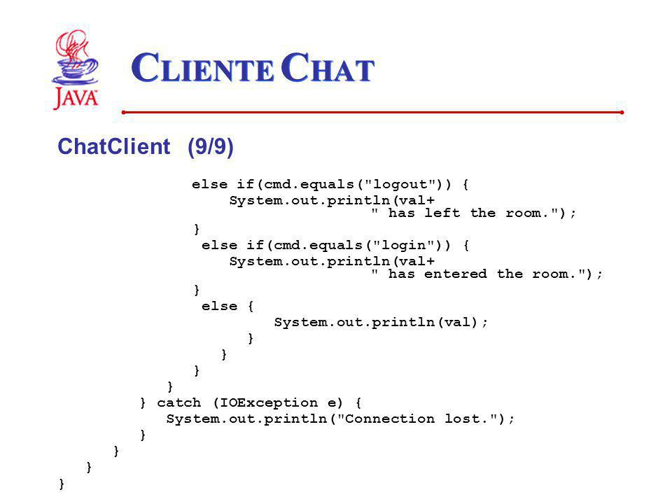 CLIENTE CHAT ChatClient (9/9) else if(cmd.equals( logout )) {