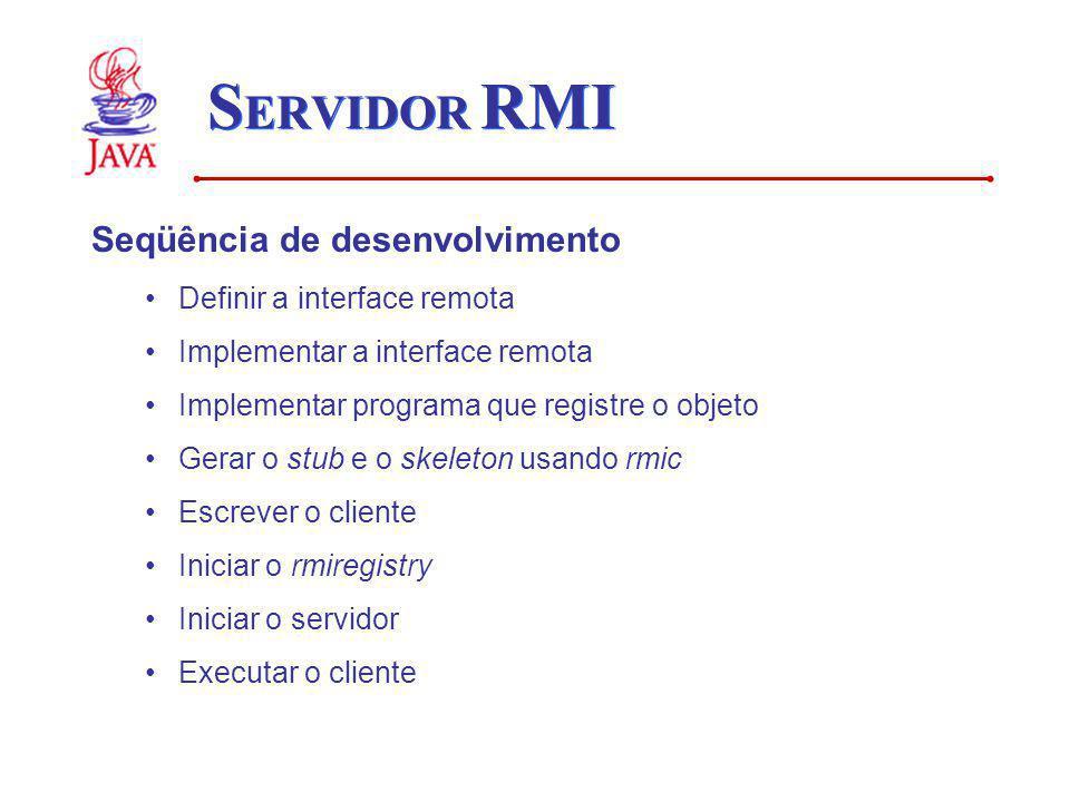 SERVIDOR RMI Seqüência de desenvolvimento Definir a interface remota