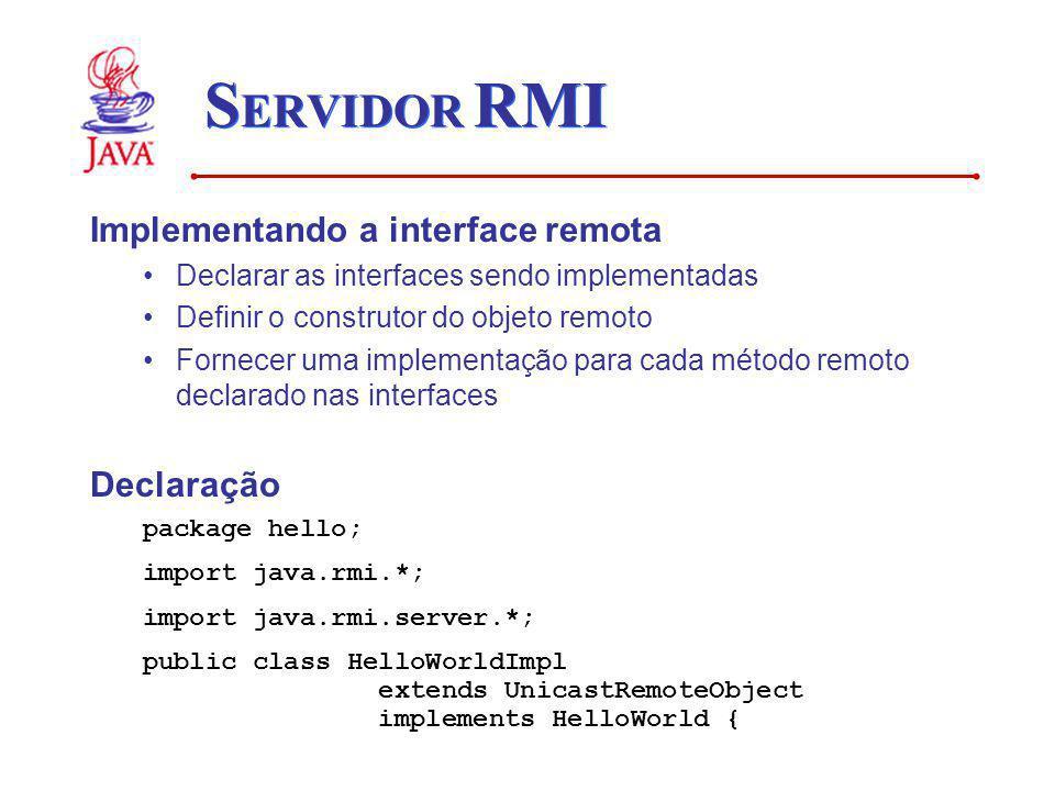 SERVIDOR RMI Implementando a interface remota Declaração