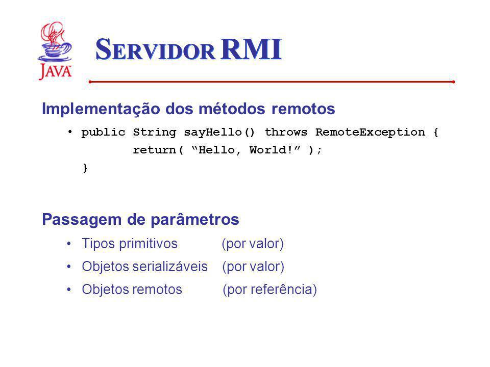 SERVIDOR RMI Implementação dos métodos remotos Passagem de parâmetros