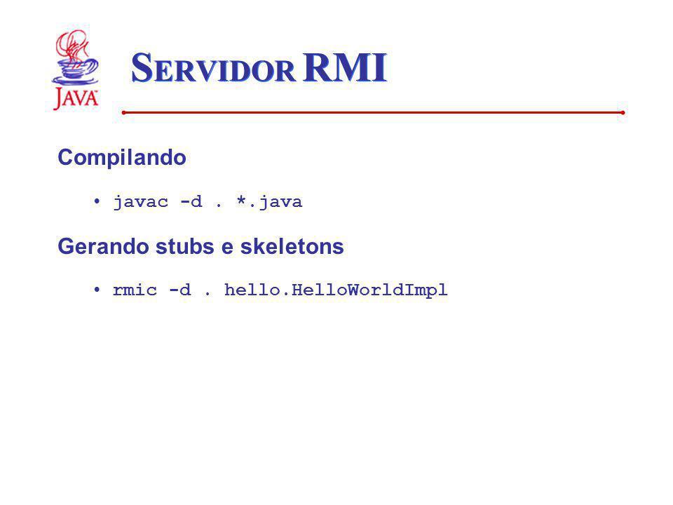 SERVIDOR RMI Compilando Gerando stubs e skeletons javac -d . *.java