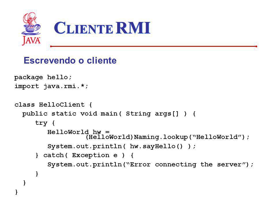 CLIENTE RMI Escrevendo o cliente package hello; import java.rmi.*;