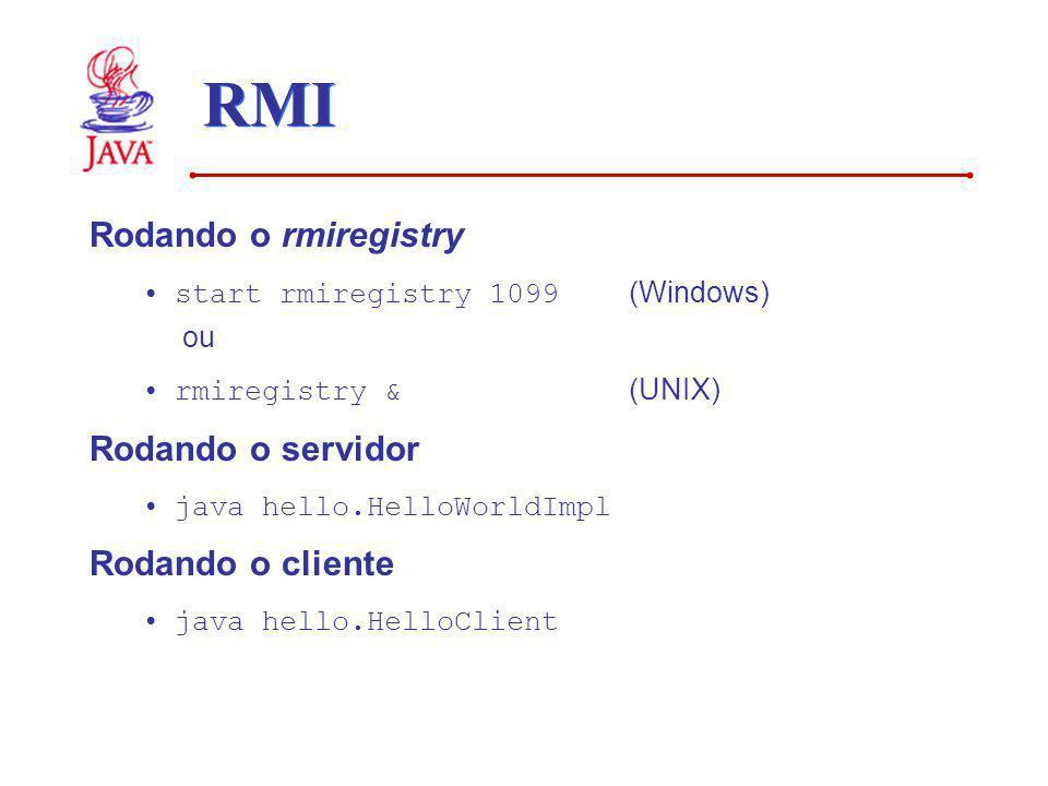RMI Rodando o rmiregistry Rodando o servidor Rodando o cliente
