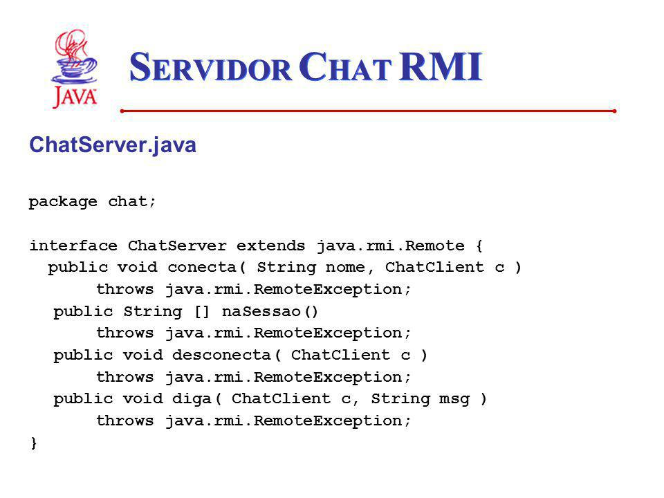 SERVIDOR CHAT RMI ChatServer.java package chat;
