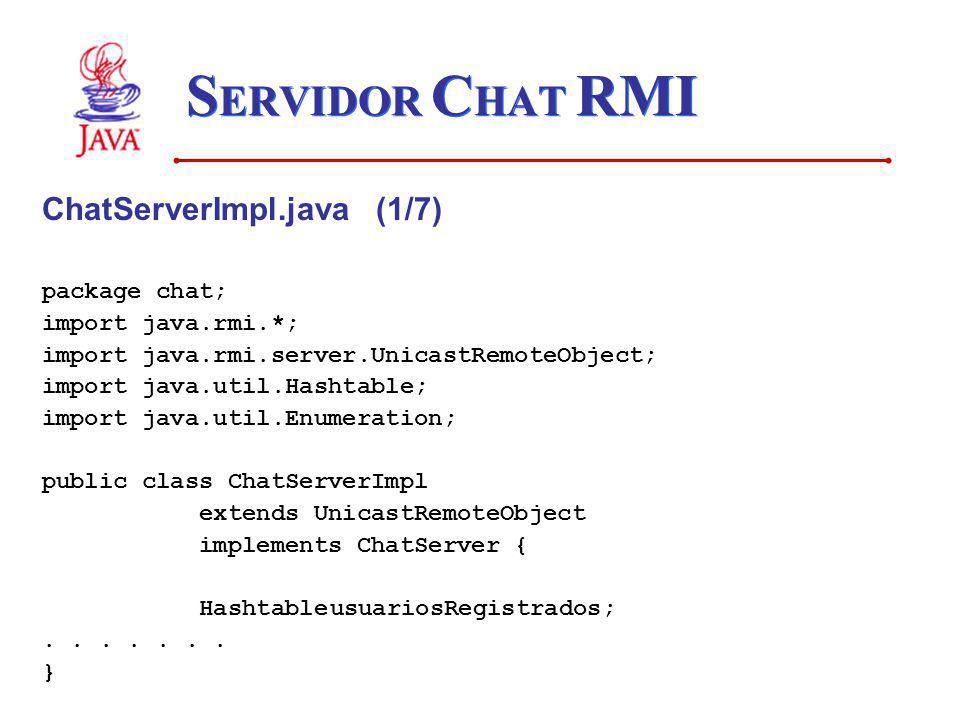 SERVIDOR CHAT RMI ChatServerImpl.java (1/7) package chat;