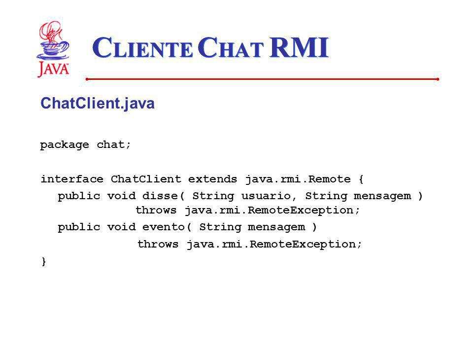 CLIENTE CHAT RMI ChatClient.java package chat;
