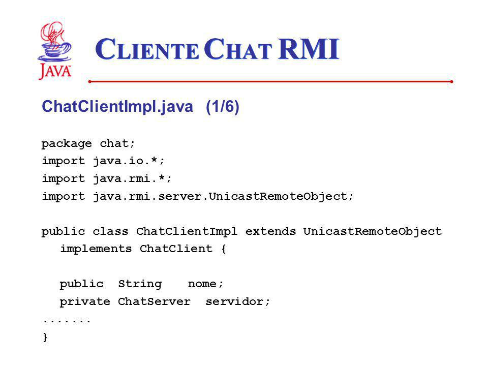 CLIENTE CHAT RMI ChatClientImpl.java (1/6) package chat;